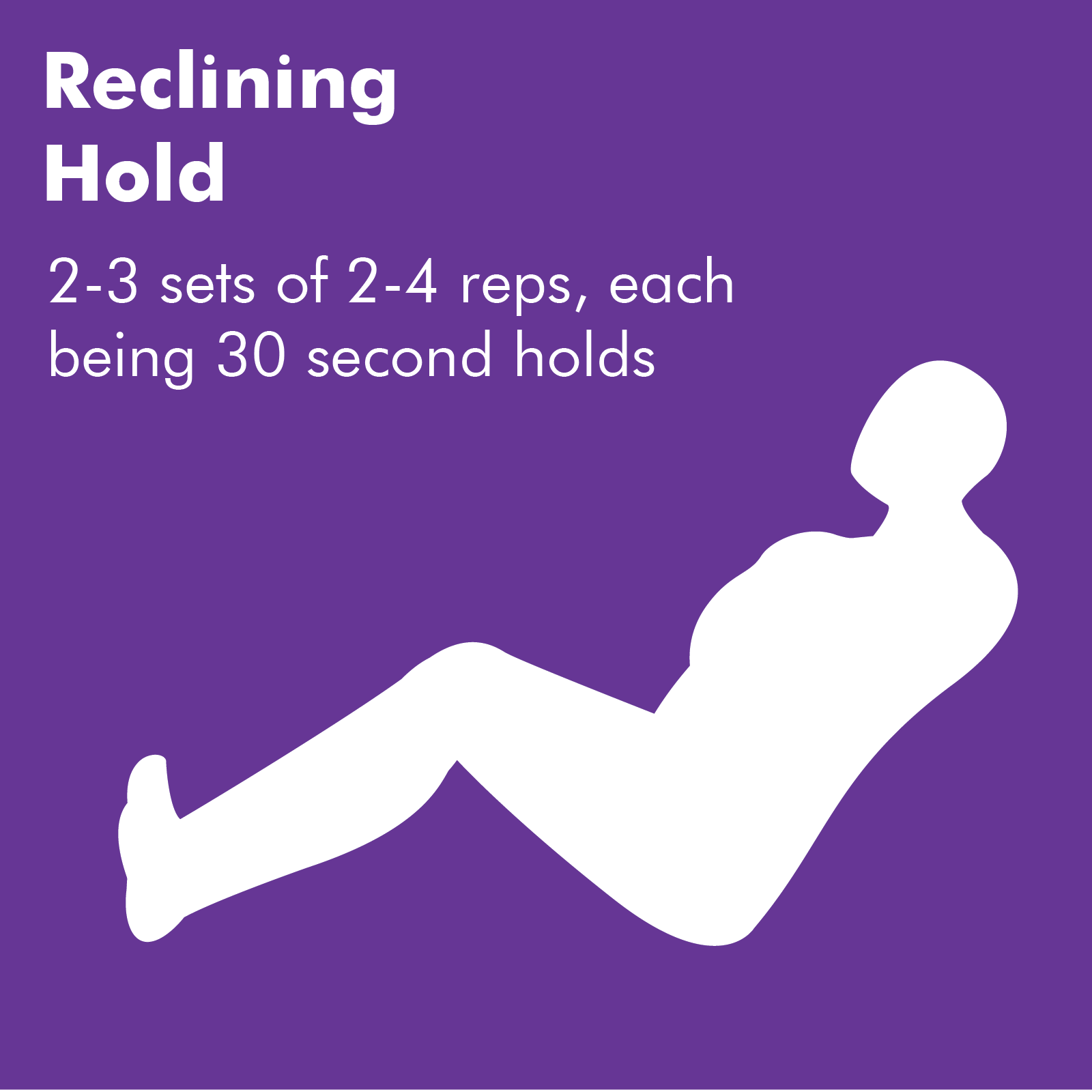 A reclining hold is just like a regular sit-up except you hold it in the halfway position. These can be swapped with regular sit ups, 15-30 reps, if you prefer.