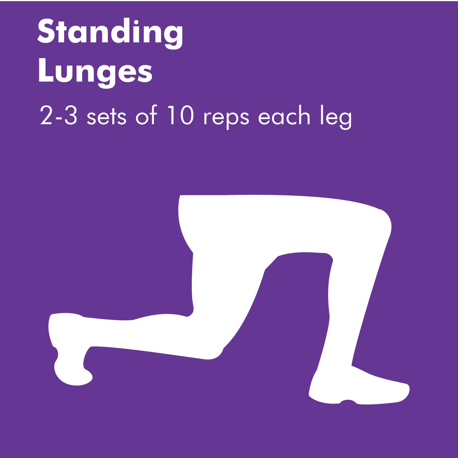 Lunges are easy to do but, can give you quite a workout if done correctly. You start by standing up straight then stepping out with one leg until your back leg is bent parallel to the ground. Alternate legs between reps.